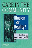 Care in the Community: Illusion or Reality? by Unknown(1998-06-17)