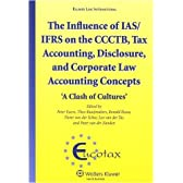 The Influence of IAS/IFRS on the CCCTB, Tax Accounting, Disclosure and Corporate Law Accounting Concepts: A Clash of Cultures (Eurotax Series on European Taxation)