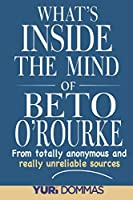 What's inside the mind of Beto O'Rourke?: From totally anonymous and really unreliable sources.