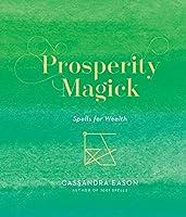Prosperity Magick: Spells for Wealth (Magick Studies)