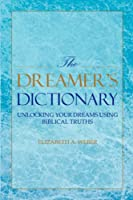 The Dreamer's Dictionary: Unlocking Your Dreams Using Biblical Truths
