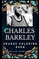 Charles Barkley Snarky Coloring Book: An American Retired Professional Basketball Player. (Charles Barkley Snarky Coloring Books)