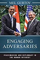 Engaging Adversaries: Peacemaking and Diplomacy in the Human Interest (World Social Change)