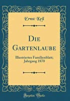 Die Gartenlaube: Illustriertes Familienblatt; Jahrgang 1870 (Classic Reprint)