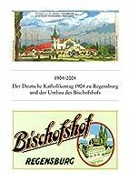 1904 / 2004: Der Deutsche Katholikentag Zu Regensburg 1904 Und Der Umbau Des Bischofshofs (Bischofliches Zentralarchiv Und Bischofliche Zentralbibliothek Regensburg)