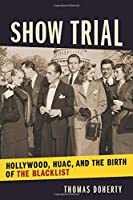 Show Trial: Hollywood, Huac, and the Birth of the Blacklist (Film and Culture)