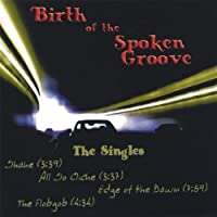 Birth of the Spoken Groove-the Singles