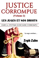 Justice Corrompue (Volume 2) Les Juges et Nos Droits : Zabo vs. Syst?me Judiciaire Corrompu. La Saga Continue. (French Edition) [並行輸入品]