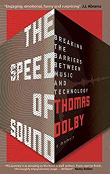 The Speed of Sound: Breaking the Barriers between Music and Technology: A Memoir by [Dolby, Thomas]