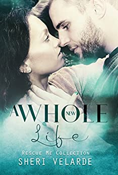 A Whole New Life (Rescue Me Collection Book 0) by [Velarde, Sheri , Cover Art, Soxsational]
