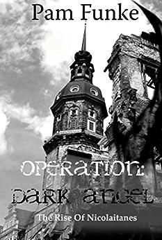 [Funke, Pam]のOperation Dark Angel: The Rise of Nicolaitanes (Apocalypse Series Book 1) (English Edition)