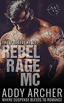 The President (of Rebel Rage MC Book 1) by [Archer, Addy]
