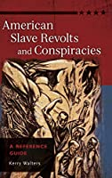 American Slave Revolts and Conspiracies: A Reference Guide