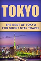 Tokyo: The Best Of Tokyo For Short Stay Travel (Short Stay Travel - City Guides)