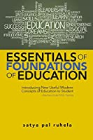 Essentials of Foundations of Education: Introducing New Useful Modern Concepts of Education to Student–teachers Under B.ed. Training