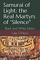 """Samurai of Light: the Real Martyrs  of """"Silence"""": Black and White Edition"""