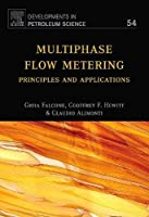 Multiphase Flow Metering, Volume 54: Principles and Applications (Developments in Petroleum Science)