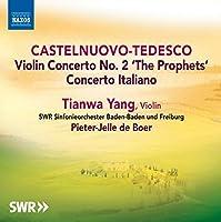 Castelnuovo-Tedesco: Violin Concerto No. 2 'The Prophets' & Concerto Italiano by Tianwa Yang