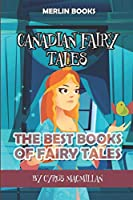 Canadian Fairy Tales: The Best Books of Fairy Tales (Fairy Tales Childrens Books)
