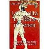 La regalità in epoca micenea: Anax e Basileus nelle tavolette in Lineare B (Italian Edition)