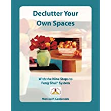 Declutter Your Own Spaces: With the Nine Steps to Feng Shui System