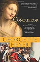 The Conqueror: A Novel of William the Conqueror, the Bastard Son Who Overpowered a Kingdom and The Woman Who Melted His Heart (Historical Romances)