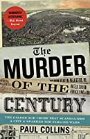 The Murder of the Century: The Gilded Age Crime That Scandalized a City & Sparked the Tabloid Wars