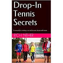 Drop-In Tennis Secrets: A manual for creating a second income stream with tennis