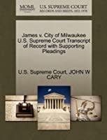 James V. City of Milwaukee U.S. Supreme Court Transcript of Record with Supporting Pleadings
