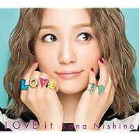 LOVE it(初回生産限定盤)(DVD付) 西野カナ