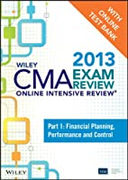 Wiley CMA Exam Review 2013 Online Intensive Review + Test Bank: Part 1, Financial Planning, Performance and Control (Wiley CMA Learning System)