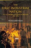The First Industrial Nation: The Economic History of Britain 1700–1914