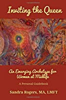 Inviting the Queen: An Emerging Archetype for Women at Midlife