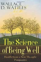 The Science of Being Well - Health from a New Thought Perspective