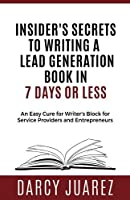 Insiders Secrets to Writing a Lead Generation Book in 7 Days or Less: An Easy Cure For Writer's Block For Service Providers and Entrepreneurs [並行輸入品]