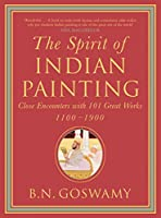 The Spirit Of Indian Painting: Close Encounters With 101 Great Works 1100-1900