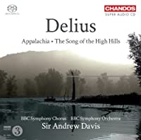 Delius: Appalachia; The Song of the High Hills by BBC Symphony Chorus (2011-04-26)