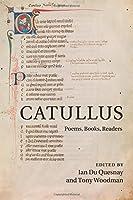 Catullus: Poems, Books, Readers