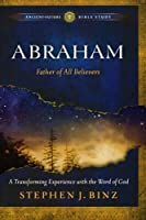Abraham: Father of All Believers (Ancient-Future Bible Study: Experience Scripture through Lectio Divina)