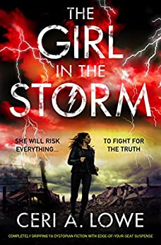 The Girl in the Storm: Completely gripping YA dystopian fiction with edge of your seat suspense (Paradigm Trilogy Book 2) by [Lowe, Ceri A.]