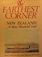 The Farthest Corner: New Zealand : A Twice Discovered Land