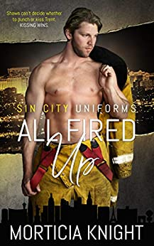 All Fired Up (Sin City Uniforms Book 1) by [Knight, Morticia]