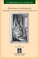Dangereux Supplements: L'illustration Dans Le Roman En France Au Dix-huitieme Siecle (La Republique Des Lettres)