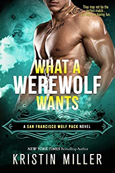 What a Werewolf Wants (San Francisco Wolf Pack Book 3) by [Miller, Kristin]