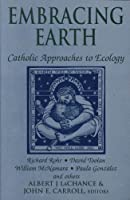 Embracing Earth: Catholic Approaches to Ecology