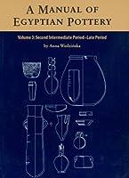 A Manual of Egyptian Pottery: Second Intermediate Period - Late Period (AERA Field Manual Series 1)