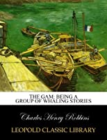 The Gam: being a group of whaling stories