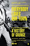 Everybody Loves Our Town: A History of Grunge (English Edition)