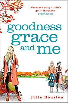 Goodness, Grace and Me: From the author of the bestselling 'A Village Affair' by [Houston, Julie]
