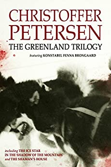 The Greenland Trilogy: Three Adrenaline-fueled Arctic Thrillers by [Petersen, Christoffer]